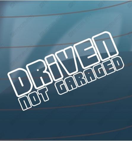 Driven not garaged sticker