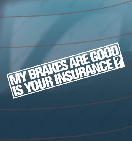 My brakes are good, is your insurance?