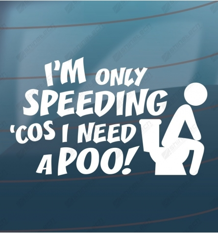 I am only speeding because I need a poo