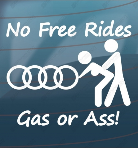 No free rides, gas or ass! - Audi
