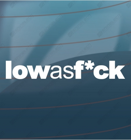 Low as fuck