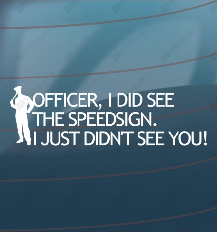 Officer, I did see the speedsign