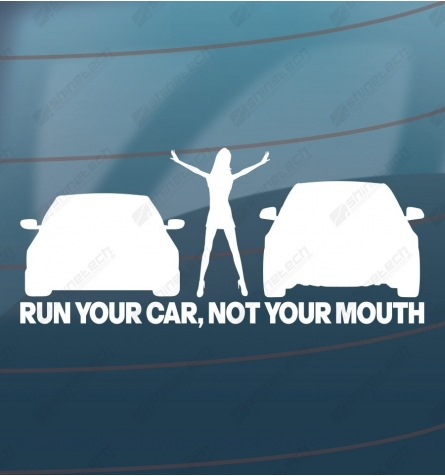 Run your car, not your mouth
