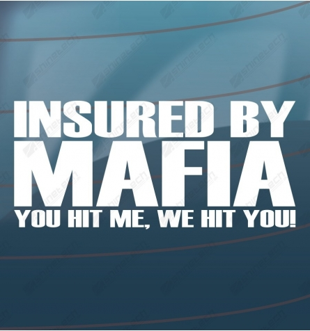 Insured by mafia - You hit me, we hit you