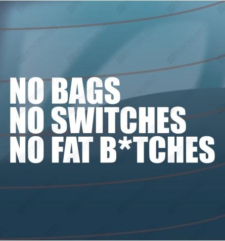 No bags - No switches - No fat bitches