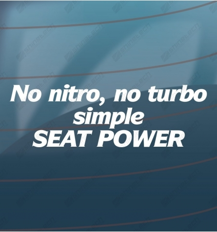No nitro, No turbo, Simple Seat power