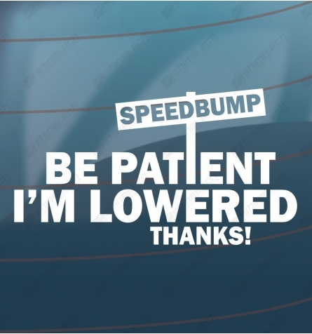 Speedbump - Be patient Im lowered thanks!