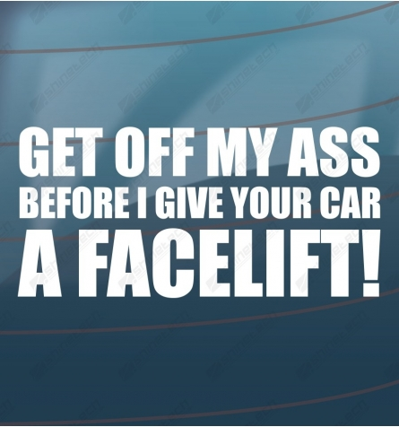 Get off my ass, before I give your car a facelift