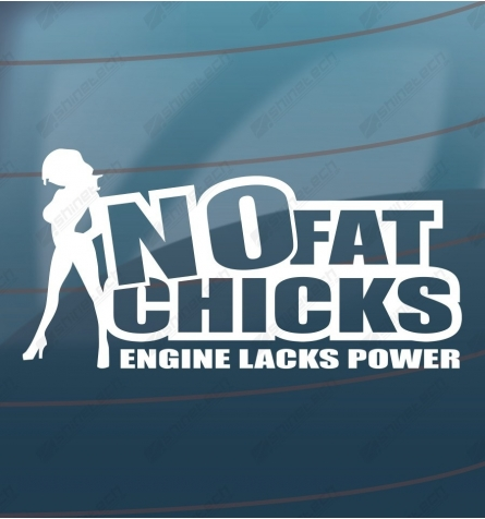 No fat chicks - Engine lacks power - Lady