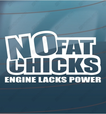 No fat chicks - Engine lacks power