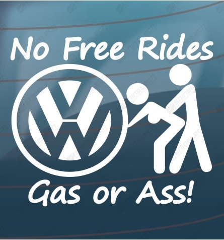No free rides, Gas or ass! - VW