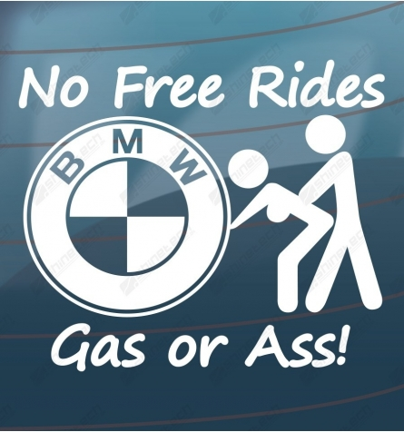 No free rides, Gas or ass! - BMW