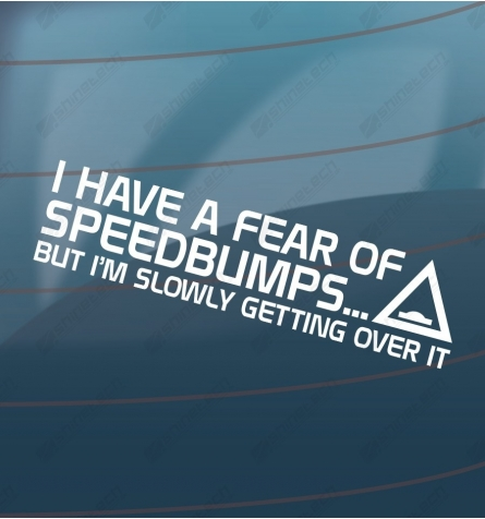 I have a fear of speedbumbs
