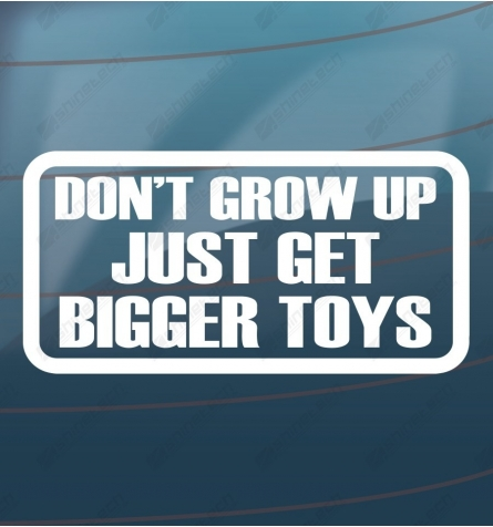 Dont grow up, just get bigger toys