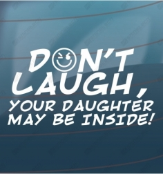 Dont laught, your daughter...