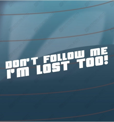 Dont follow me im lost too